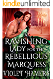 A Ravishing Lady for the Rebellious Marquess: A Steamy Historical Regency Romance Novel