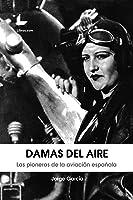 Damas Del Aire: Las Pioneras De La Aviación