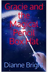 Gracie and the Magical Pencil Box Hat Kindle Edition