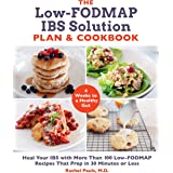 The Low-FODMAP IBS Solution Plan and Cookbook: Heal Your IBS with More Than 100 Low-FODMAP Recipes That Prep in 30 Minutes or