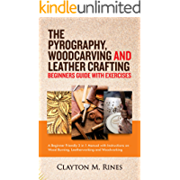 The Pyrography, Woodcarving and Leather Crafting Beginners Guide with Exercises: A Beginner Friendly 3 in 1 Manual with…
