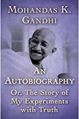 An Autobiography: Or, The Story of My Experiments with Truth Kindle Edition