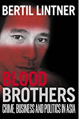 Blood Brothers: Crime, Business and Politics in Asia Kindle Edition