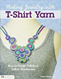 Making Jewelry with T-Shirt Yarn: How to Create Fabulous Fabric Accessories (Design Originals)
