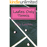 Ladies Only Tennis: Tennis for Women (The Tennis Trilogy Book 2)