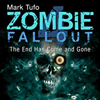 The End Has Come and Gone: Zombie Fallout, Book 4