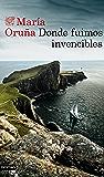 Donde fuimos invencibles (Los libros del Puerto Escondido) (Spanish Edition)
