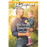 His Secret Daughter: A Fresh-Start Family Romance (Love Inspired)