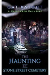The Haunting of Stone Street Cemetery: A Halloween Haunting Kindle Edition