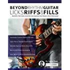 Beyond Rhythm Guitar: Riffs, Licks and Fills: Build Riffs, Fills & Solos around the most Important Chord Shapes in Rock & Blu