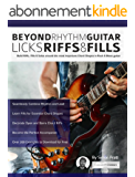 Beyond Rhythm Guitar: Riffs, Licks and Fills: Build Riffs, Fills & Solos around the most Important Chord Shapes in Rock & Blues guitar (Play Rhythm Guitar) (English Edition)