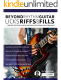 Beyond Rhythm Guitar: Riffs, Licks and Fills: Build Riffs, Fills & Solos around the most Important Chord Shapes in Rock & Blues guitar (Play Rhythm Guitar)