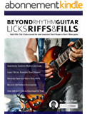 Beyond Rhythm Guitar: Riffs, Licks and Fills: Build Riffs, Fills & Solos around the most Important Chord Shapes in Rock & Blues guitar (Play Rhythm Guitar) (English Edition)