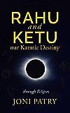 Rahu and Ketu: Our Karmic Destiny Revealed Through Eclipses