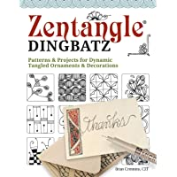 Zentangle(R) Dingbatz: Patterns & Projects for Dynamic Tangled Ornaments & Decorations (Design Originals) Learn How to…