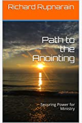 Path to the Anointing: Securing Power for Ministry Kindle Edition