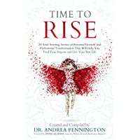 Time to Rise: 29 Soul-Stirring Stories of Personal Growth and Professional Transformation...