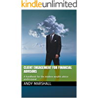 Client Engagement for Financial Advisors: A handbook for the modern wealth advice professional