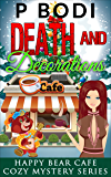 Death And Decorations: Happy Bear Cafe Cozy Mystery Series