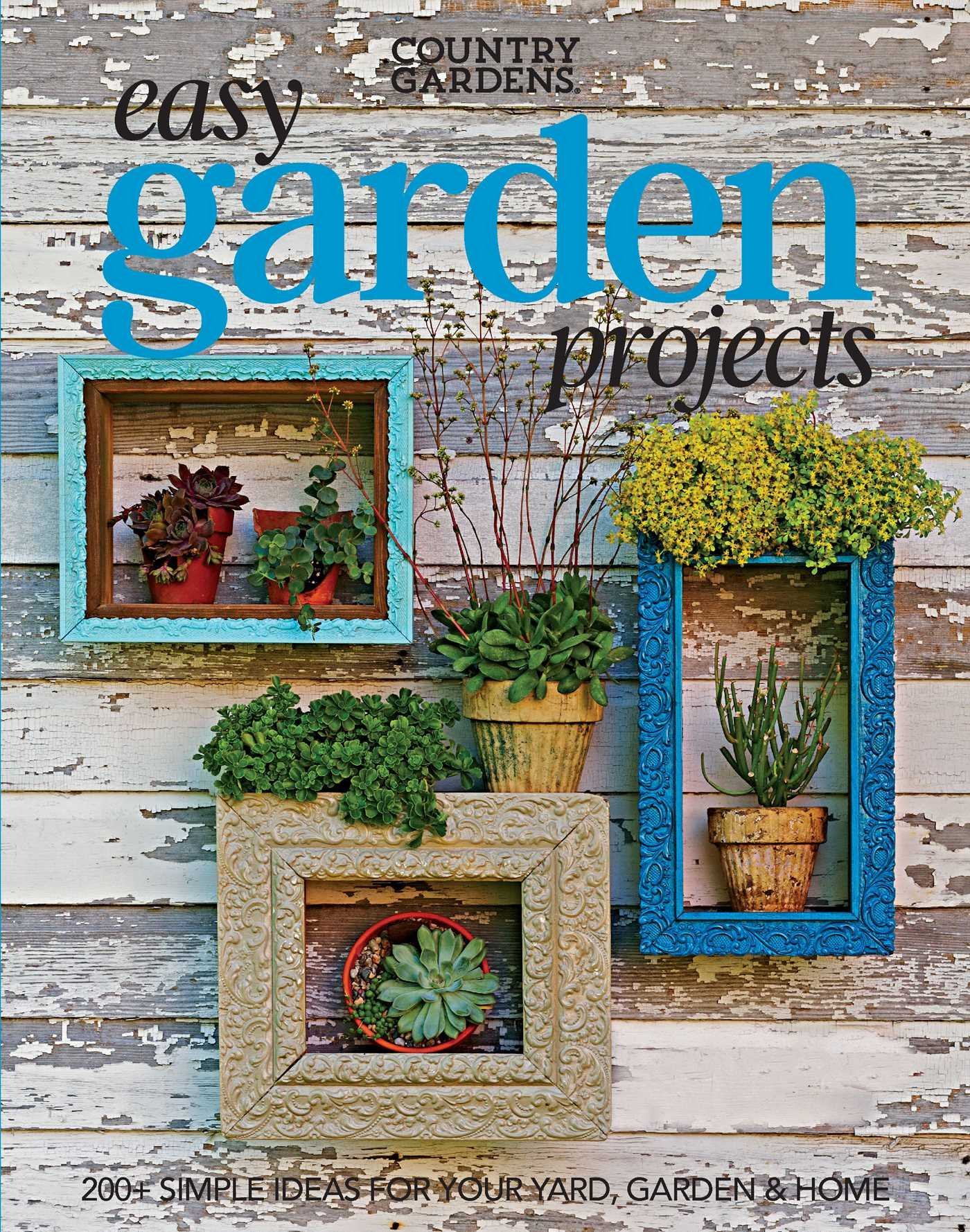 Easy Garden Projects 200 Simple Ideas For Your Yard Garden