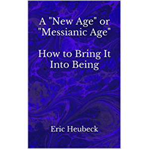 """A """"New Age"""" or """"Messianic Age"""": How to Bring It Into Being"""