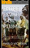 ENTRE LA ESPADA Y LA PLUMA: GONZALO JIMÉNEZ DE QUESADA Y LA CONQUISTA DEL NUEVO REYNO DE GRANADA