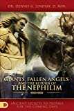Giants, Fallen Angels, and the Return of the Nephilim: Ancient Secrets to Prepare for the Coming Days