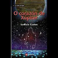 O corazón de Xúpiter (INFANTIL E XUVENIL - FÓRA DE XOGO E-book) (Galician Edition)