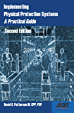 Implementing Physical Protection Systems: A Practical Guide, 2nd Edition