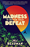 Madness Is Better Than Defeat: A novel