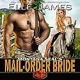 Montana SEAL's Mail-Order Bride: Brotherhood Protectors, Book 12
