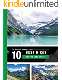 The 10 Best Hikes around Lake Louise, Alberta in the Canadian Rocky Mountains: The Greatest Hikes on Earth Series