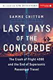 Last Days of the Concorde: The Crash of Flight 4590 and the End of Supersonic Passenger Travel (Air Disasters Book 3)