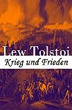 Krieg und Frieden: Eines der bedeutendsten Werke der Weltliteratur:  Historischer Roman - Napoleonische Kriege (German Edition)