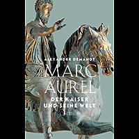 Marc Aurel: Der Kaiser und seine Welt