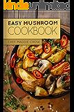 Easy Mushroom Cookbook (Mushroom Cookbook, Mushroom Recipes, Mushroom, Cooking with Mushrooms 1)