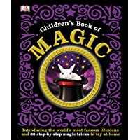 Children's Book of Magic: Introducing the World's Most Famous Illusions and 20 Step-by-Step Magic Tricks to Try at Home (Dk)