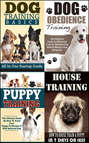 Dog Training: The Definitive Beginner's Bundle:  How To Properly Train Your Dog (Even If You Currently Know Nothing About It) With These Essentials Guides ... Training; The Ultimate Beginner's Guide)