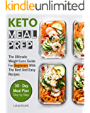 Keto Meal Prep: The Ultimate Weight Loss Guide for Beginners With The Best and Easy Recipes - 30 day meal plan step by…