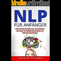 NLP für Anfänger: Wie sie mit NLP Techniken für Einsteiger Menschen lesen und verstehen und programmieren können. Rhetorik, Kommunikation und Körpersprache. Das sind die Besten Manipulationstechniken