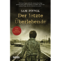 Der letzte Überlebende: Wie ich dem Holocaust entkam