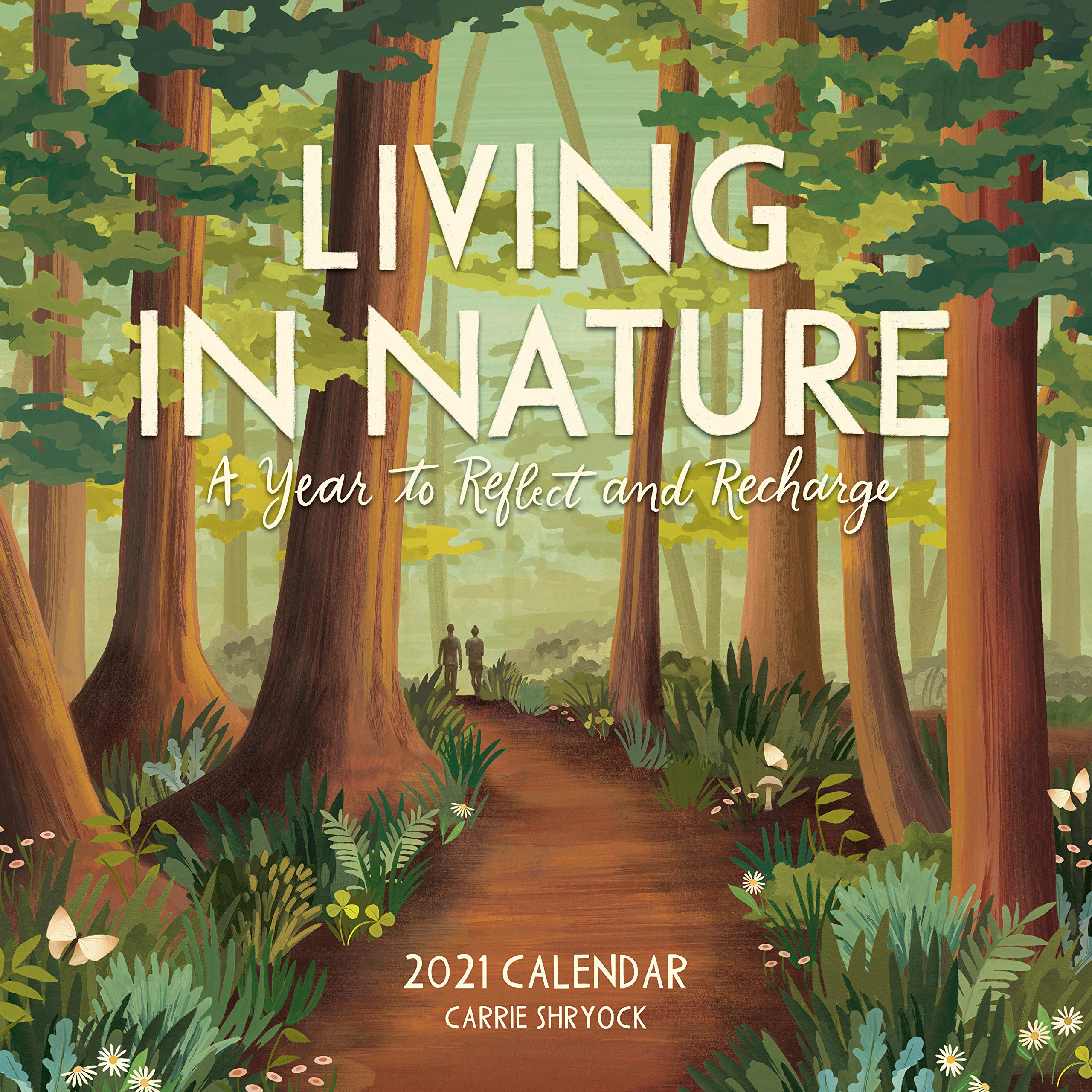 Living in Nature Wall Calendar 2021: A Year to Reflect and