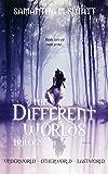 The Different Worlds Trilogy (Underworld, Otherworld, Lastworld)