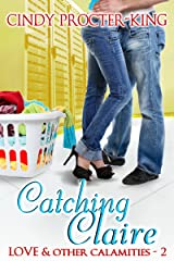 Catching Claire: A Romantic Comedy Short Story (Love & Other Calamities Book 2) Kindle Edition