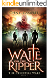 Waite on the Ripper (The Celestial Wars Book 1)