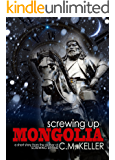 Screwing Up Mongolia (The Screwing Up Time Series Book 3)