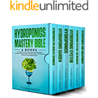 Hydroponics : Mastery Bible 6 BOOKS: The Complete Guide to Easily Build Your Sustainable Gardening System at Home. Learn…