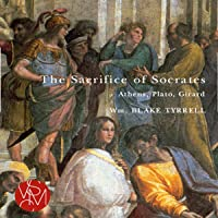 The Sacrifice of Socrates: Athens, Plato, and Girard: Studies in Violence, Mimesis, Culture
