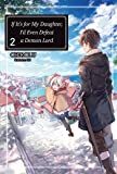 If It's for My Daughter, I'd Even Defeat a Demon Lord: Volume 2 (If It's for My Daughter, I'd Even Defeat a Demon Lord (light novel))