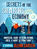 Secrets of the Sharing Economy: Unofficial Guide to Using Airbnb, Uber, & More to Earn $1000's (The Casual Capitalist Series)